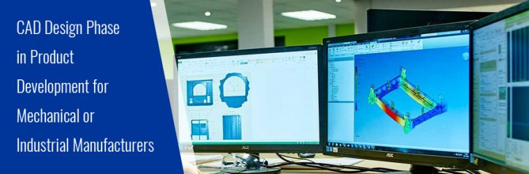 CAD Design Phase in Product Development for Mechanical or Industrial Manufacturers, as Important as Business Strategy