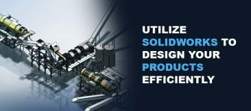 Utilize SOLIDWORKS to Design Your Products Efficiently