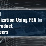 Parameter Based Design Optimization Using FEA for Automotive Product Design Engineers
