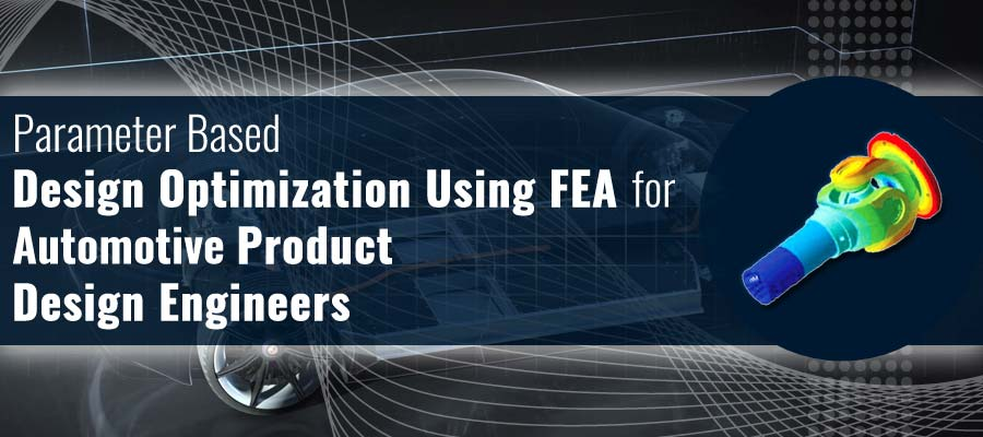 Design Optimization Using FEA for Automotive Product Design Engineers