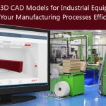 3D CAD Models for Industrial Equipment to keep your Manufacturing Processes Efficient