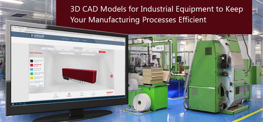 3D CAD Models for Industrial Equipment to Keep Your Manufacturing
