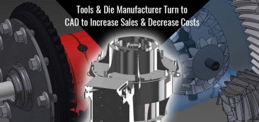 Tools & Die Manufacturer Turn to CAD to Increase Sales & Decrease Costs